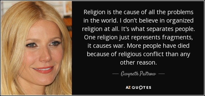 quote-religion-is-the-cause-of-all-the-problems-in-the-world-i-don-t-believe-in-organized-gwyneth-paltrow-86-29-36
